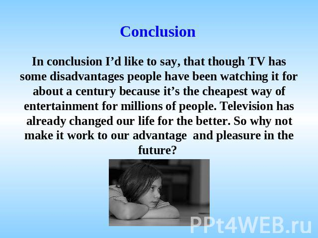 watching tv advantages and disadvantages essay Essay on advantages and disadvantages of television  on the disadvantages of watching tv and disadvantages of reality tv early models as project management tools.