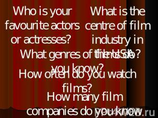 Who is your favourite actors or actresses? What is the centre of film industry i