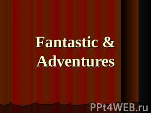 Fantastic & Adventures