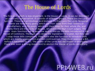The House of Lords The first one, which is less important, is the House of Lords