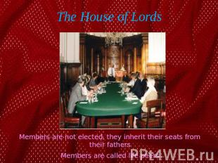 The House of Lords Members are not elected, they inherit their seats from their