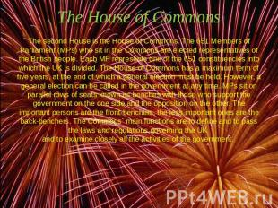 The House of Commons The second House is the House of Commons. The 651 Members o