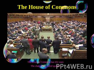 The House of Commons The House of Commons has 651 seatsThe chairman is called sp