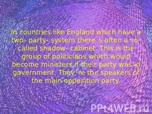 In countries like England which have a two- party- system there`s often a so- ca