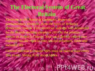 The Electoral System of Great Britain Elections to the House of Commons, known a