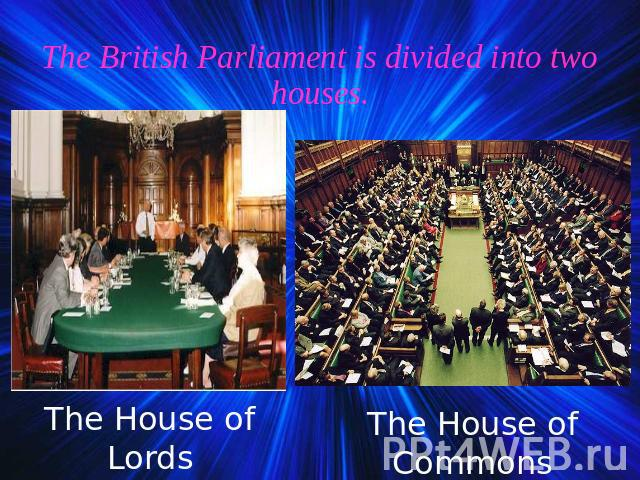 The British Parliament is divided into two houses. The House of Lords The House of Commons