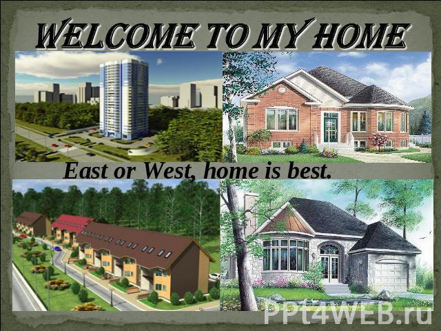 east or west home is best East or west home is the best quotes - 1 a real woman knows how to value a relationship no matter how many men come, she doesn't care because for her, her man is.