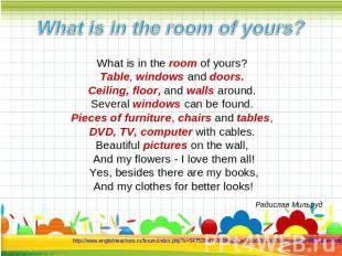 What is in the room of yours? What is in the room of yours? Table, windows and d
