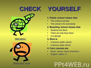CHECK YOURSELF 1. Public school means that The school is private The school is f