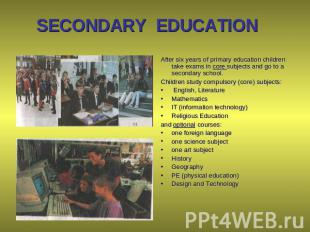 SECONDARY EDUCATION After six years of primary education children take exams in