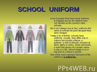 SCHOOL UNIFORM A lot of people think that school uniforms in England are for the