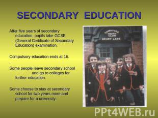 SECONDARY EDUCATION After five years of secondary education, pupils take GCSE (G