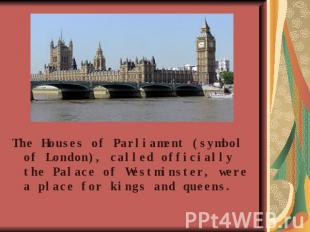 The Houses of Parliament (symbol of London), called officially the Palace of Wes