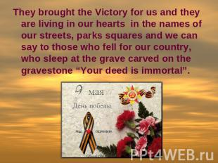 They brought the Victory for us and they are living in our hearts in the names o