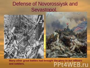 Defense of Novorossiysk and Sevastopol. Many other great battles had brought the