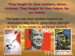 They fought for their mothers, wives, children. They fought for their future, fo
