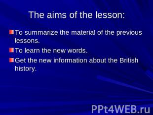 The aims of the lesson: To summarize the material of the previous lessons. To le