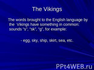 The Vikings The words brought to the English language by the Vikings have someth