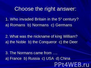 Choose the right answer: 1. Who invaded Britain in the 5th century? a) Romans b)