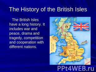The History of the British Isles The British Isles have a long history. It inclu