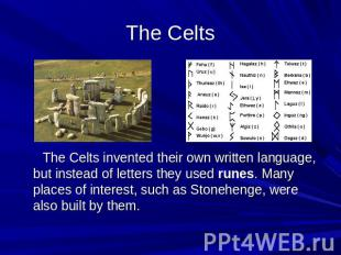 The Celts The Celts invented their own written language, but instead of letters