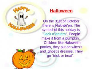 Halloween On the 31st of October there is Halowe'en. The symbol of this holiday