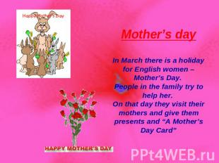 Mother's day In March there is a holiday for English women – Mother's Day. Peopl