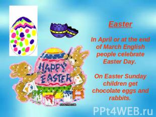 Easter In April or at the end of March English people celebrate Easter Day. On E