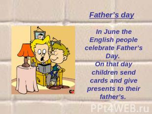 Father's day  In June the English people celebrate Father's Day. On that day chi