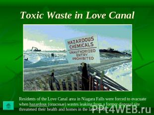 Toxic Waste in Love Canal Residents of the Love Canal area in Niagara Falls were