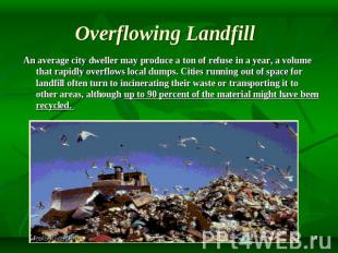 Overflowing Landfill An average city dweller may produce a ton of refuse in a ye