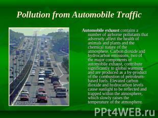 Pollution from Automobile Traffic Automobile exhaust contains a number of airbor