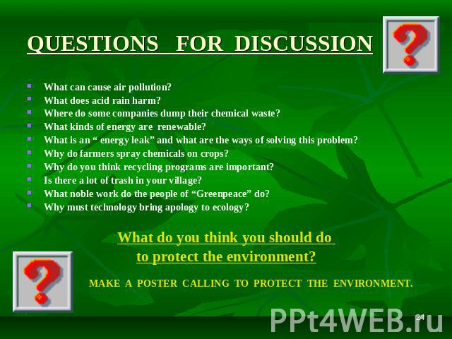"QUESTIONS FOR DISCUSSION What can cause air pollution? What does acid rain harm? Where do some companies dump their chemical waste? What kinds of energy are renewable? What is an "" energy leak"" and what are the ways of solving this problem? Why do f…"