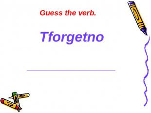 Guess the verb. Tforgetno ______________