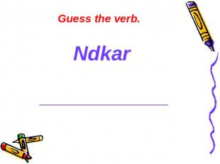 Guess the verb. Ndkar ______________