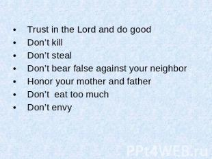 Trust in the Lord and do good Don't kill Don't steal Don't bear false against yo