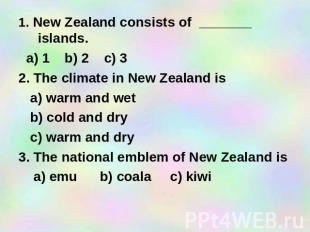 1. New Zealand consists of _______ islands. a) 1 b) 2 c) 3 2. The climate in New