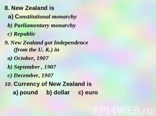 8. New Zealand is a) Constitutional monarchy b) Parliamentary monarchy c) Republ