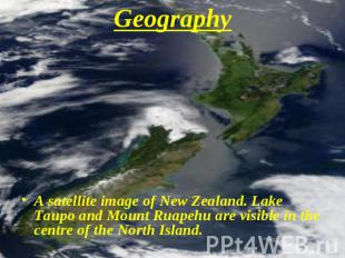 Geography A satellite image of New Zealand. Lake Taupo and Mount Ruapehu are vis