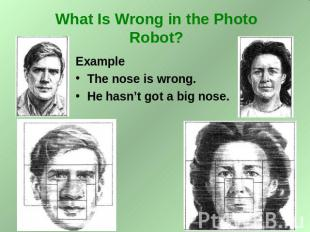 What Is Wrong in the Photo Robot? Example The nose is wrong. He hasn't got a big