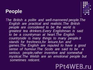 People The British a polite and well-mannered people.The English are practical a