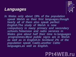 Languages In Wales only about 19% of the population speak Welsh as their first l