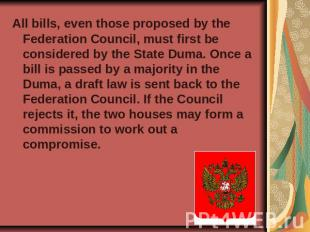 All bills, even those proposed by the Federation Council, must first be consider