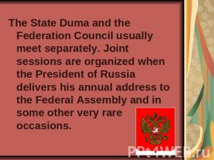 The State Duma and the Federation Council usually meet separately. Joint session