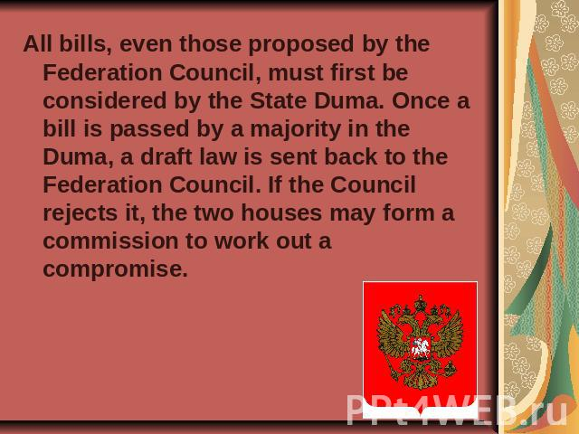 All bills, even those proposed by the Federation Council, must first be considered by the State Duma. Once a bill is passed by a majority in the Duma, a draft law is sent back to the Federation Council. If the Council rejects it, the two houses may …