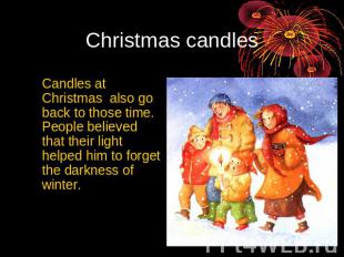 Christmas candles Candles at Christmas also go back to those time. People believ