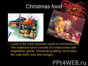 Christmas food Lunch is the most important point on Christmas Day. The tradition