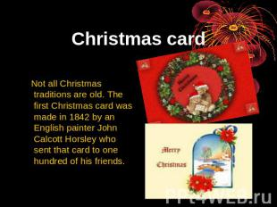 Christmas card Not all Christmas traditions are old. The first Christmas card wa