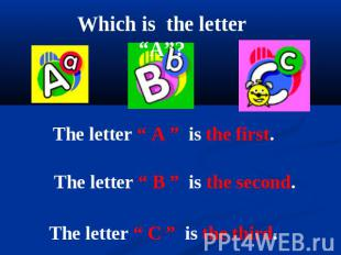 "Which is the letter ""A""? The letter "" A "" is the first. The letter "" B "" is the"