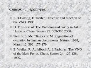 Список литературы: K.B.Doving, D.Troiter .Structure and function of the VNO. 199